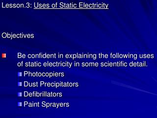 Lesson.3:  Uses of Static Electricity Objectives 	Be confident in explaining the following uses 	of static electricity i