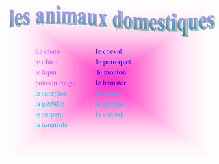 Le chats le cheval le chien le perroquet le lapin le mouton poisson rouge le hamster le scorpion                la souri