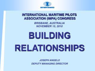 INTERNATIONAL MARITIME PILOTS ASSOCIATION (IMPA) CONGRESS BRISBANE, AUSTRALIA NOVEMBER 15, 2010