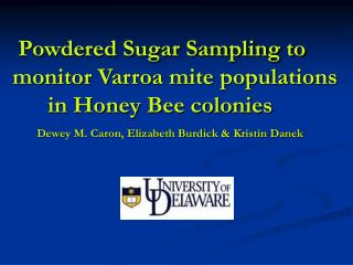 Powdered Sugar Sampling to monitor Varroa mite populations 	in Honey Bee colonies Dewey M. Caron, Elizabeth Burdick & Kr