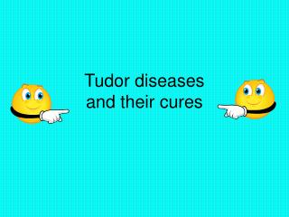 Tudor diseases and their cures