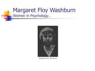 Margaret Floy Washburn Women in Psychology…