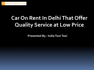 Car On Rent In Delhi That Offer Quality Service at Low Price
