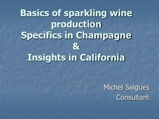 Basics of sparkling wine production Specifics in Champagne & Insights in California
