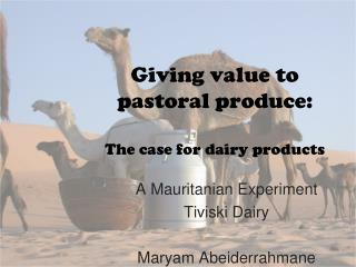 Giving value to pastoral produce: The case for dairy products