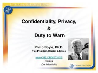 Confidentiality, Privacy, &  Duty to Warn Philip Boyle, Ph.D. Vice President, Mission & Ethics www.CHE.ORG/ETHICS Topics