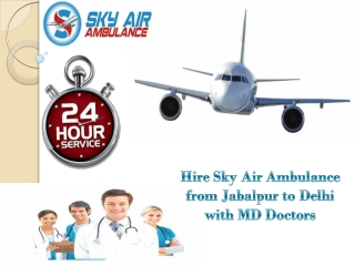 Avail Sky Air Ambulance from Jabalpur to Delhi with MD Doctors