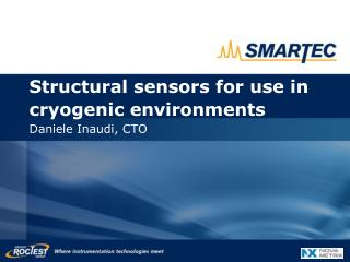 Structural sensors for use in cryogenic environments Daniele Inaudi, CTO