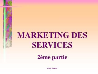 MARKETING DES SERVICES 2ème partie MAJ: 29/08/01