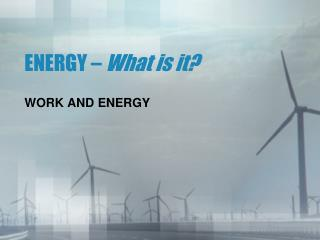 ENERGY – What is it?
