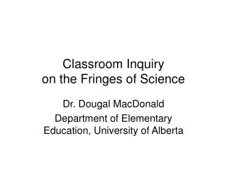 Classroom Inquiry  on the Fringes of Science