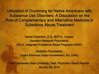 Daniel Dickerson, D.O., M.P.H.,  Inupiaq Assistant Research Psychiatrist UCLA, Integrated Substance Abuse Programs (ISAP