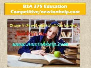 BSA 375 Education Competitive/newtonhelp.com