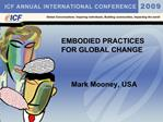 EMBODIED PRACTICES  FOR GLOBAL CHANGE         Mark Mooney, USA