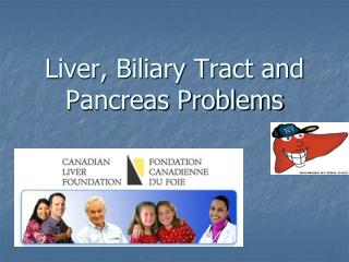 Liver, Biliary Tract and Pancreas Problems