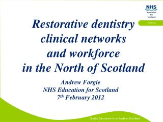 Restorative dentistry  clinical networks  and workforce in the North of Scotland