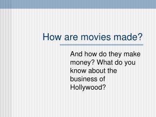 How are movies made?