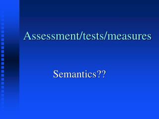 Assessment/tests/measures