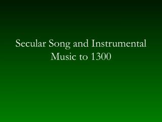 Secular Song and Instrumental Music to 1300