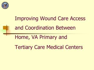 Improving Wound Care Access  and Coordination Between Home, VA Primary and Tertiary Care Medical Centers