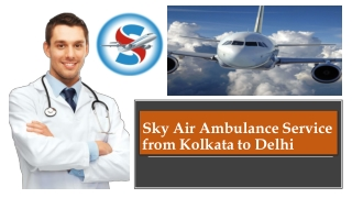 Utilize Air Ambulance from Kolkata to Delhi with Full Medical Services