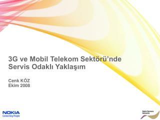 3G ve Mobil Telekom Sektörü'nde Servis Odaklı Yaklaşım Cenk KÖZ Ekim 2008