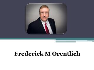 Frederick M Orentlich