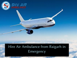 Take Air Ambulance from Raigarh Low Price