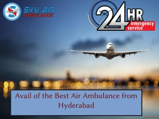 Hire Air Ambulance from Hyderabad to Shift Your Patient