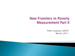 New Frontiers in Poverty Measurement Part II