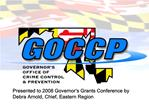 Presented to 2008 Governor s Grants Conference by Debra Arnold, Chief, Eastern Region