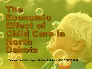 The Economic Effect of  Child Care in  North Dakota