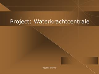 Project: Waterkrachtcentrale