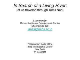 In Search of a Living River: Let us traverse through Tamil Nadu     S.Janakarajan Madras Institute of Development Studie