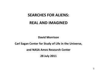 SEARCHES FOR ALIENS:  REAL AND IMAGINED  David Morrison Carl Sagan Center for Study of Life in the Universe,  and NASA A