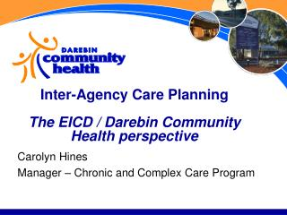 Inter-Agency Care Planning  The EICD / Darebin Community Health perspective