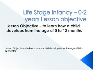 Life Stage Infancy   0-2 years Lesson objective