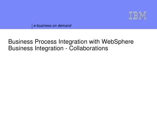 Business Process Integration with WebSphere Business Integration - Collaborations