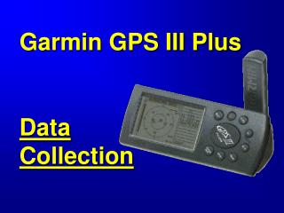 Garmin GPS III Plus Data Collection
