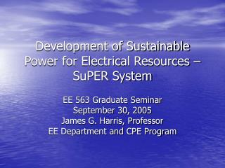 Development of Sustainable Power for Electrical Resources – SuPER System