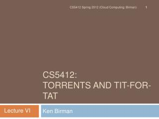 CS5412 :  Torrents and Tit-for-Tat