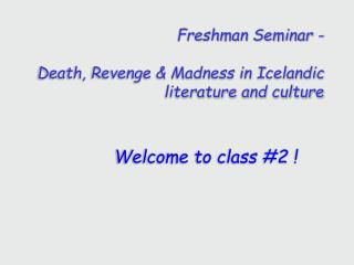 Freshman Seminar -  Death, Revenge & Madness in Icelandic literature and culture