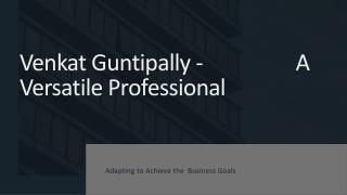 Venkat Guntipally - A Versatile Professional