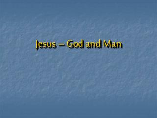 Jesus – God and Man