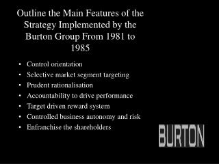 Outline the Main Features of the Strategy Implemented by the Burton Group From 1981 to 1985