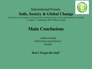 International Forum: Soils, Society & Global Change Celebrating the Centenary of Conservation and Restoration of Soil an
