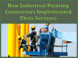 How Industrial Painting Contractors Implemented Their Services