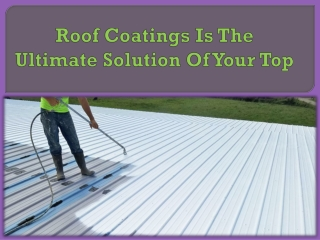 Roof Coatings Is The Ultimate Solution Of Your Top