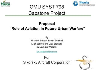 "GMU SYST 798  Capstone Project Proposal  ""Role of Aviation in Future Urban Warfare"" By  Michael Bovan, Bryan Driskell Mi"