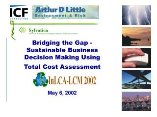 Bridging the Gap - Sustainable Business Decision Making Using  Total Cost Assessment May 6, 2002